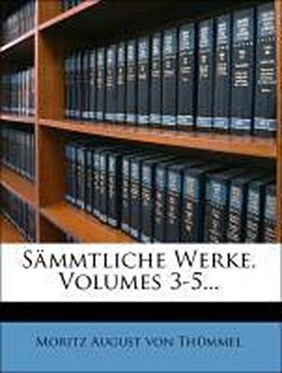 A. M. von Thümmels sämmtliche Werke.