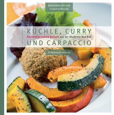 Küchle, Curry und Carpaccio; Nachhaltig leckere Rezepte aus der Akademie Bad Boll; Deutsch; Farbfotos