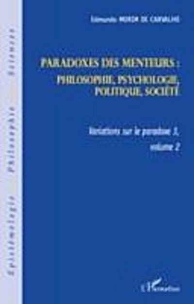 Paradoxes des menteurs : - philosophie, psychologie, politiq