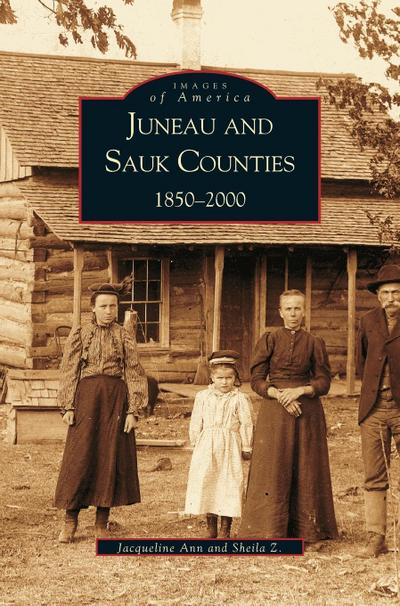 Juneau and Sauk Counties: 1850-2000