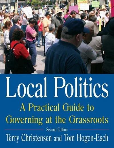 Local Politics: A Practical Guide to Governing at the Grassroots: A Practical Guide to Governing at the Grassroots