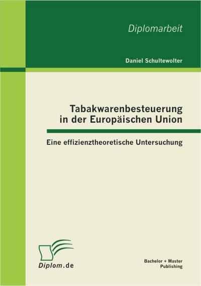 Tabakwarenbesteuerung in der Europäischen Union: Eine effizienztheoretische Untersuchung