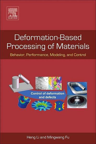 Deformation Based Processing of Materials: Behavior, Performance, Modeling and Control