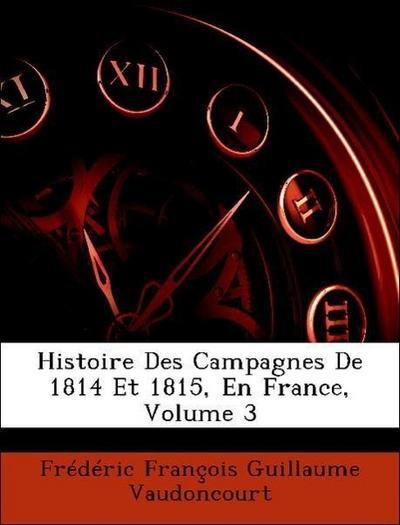Histoire Des Campagnes De 1814 Et 1815, En France, Volume 3