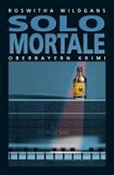 Solo Mortale . Oberbayern Krimi 2
