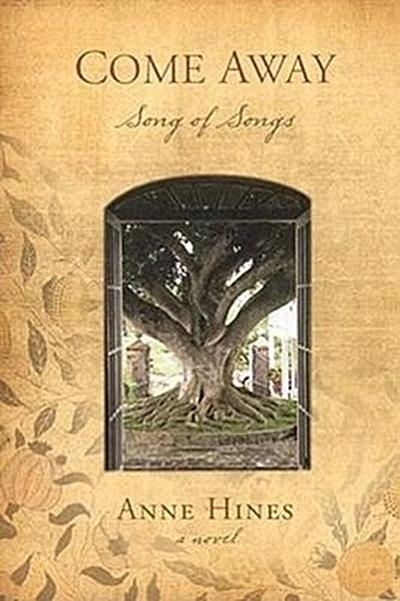 Come Away: Song of Songs--A Novel