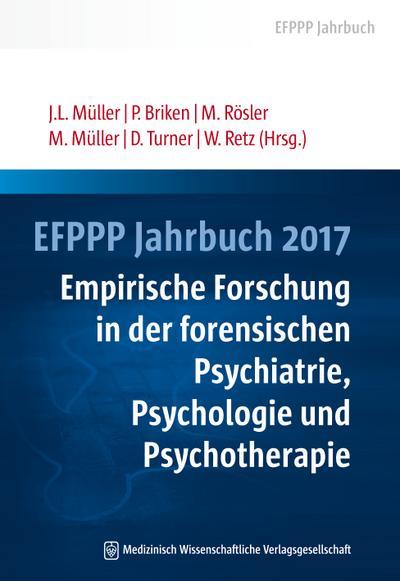EFPPP Jahrbuch 2017: Empirische Forschung in der forensischen Psychiatrie, Psychologie und Psychotherapie