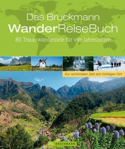 Das Bruckmann WanderReiseBuch: 80 Traumwanderziele für vier Jahreszeiten