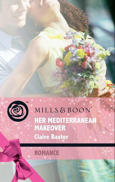 Her Mediterranean Makeover (Mills & Boon Romance) (Escape Around the World, Book 8)