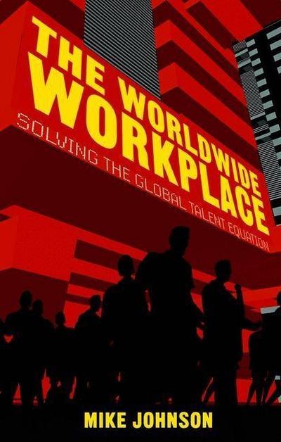 The Worldwide Workplace: Solving the Global Talent Equation - Palgrave Macmillan - Gebundene Ausgabe, Englisch, M. Johnson, ,