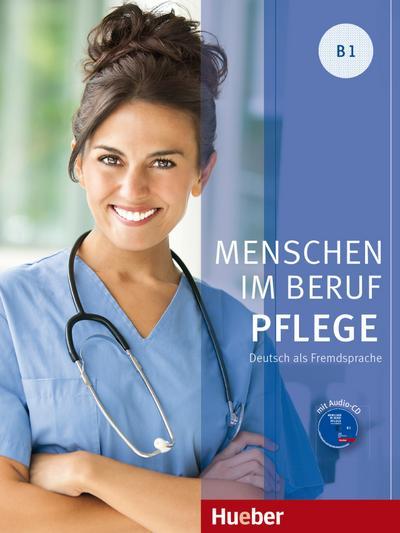 Menschen im Beruf - Pflege B1. Kursbuch mit Audio-CD