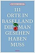 111 Orte in Baselland, die man gesehen haben  ...