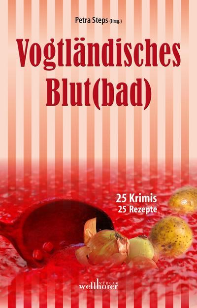 Vogtländisches Blut(bad): 25 Krimis, 25 Rezepte