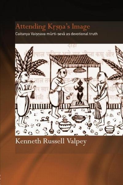 Attending Krishna's Image: Chaitanya Vaishnava Murti-Seva as Devotional Truth
