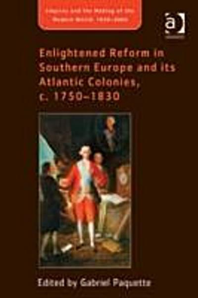 Enlightened Reform in Southern Europe and its Atlantic Colonies, c. 1750-1830