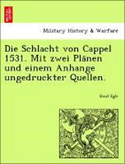 Die Schlacht von Cappel 1531. Mit zwei Pla¨nen und einem Anhange ungedruckter Quellen.