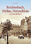 Reichenbach, Mylau, Netzschkau; in alten Bild ...