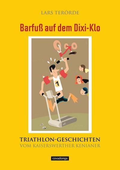 Barfuß auf dem Dixi-Klo. Triathlongeschichten vom Kaiserswerther Kenianer