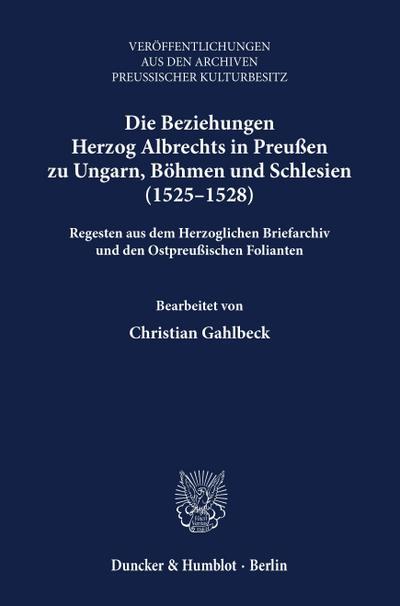 Die Beziehungen Herzog Albrechts in Preußen zu Ungarn, Böhmen und Schlesien (1525-1528).