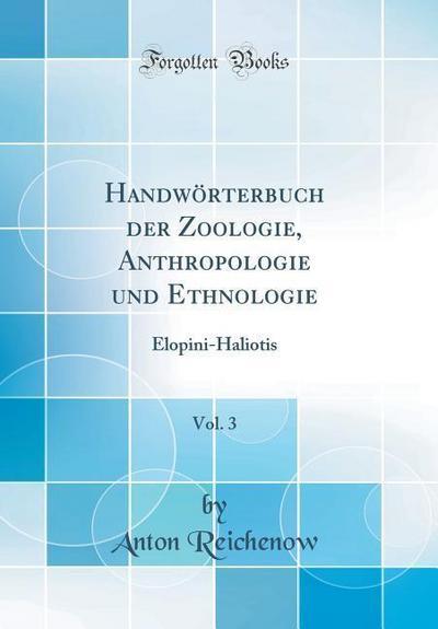 Handwörterbuch Der Zoologie, Anthropologie Und Ethnologie, Vol. 3: Elopini-Haliotis (Classic Reprint)