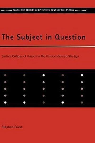 The Subject in Question: Sartre's Critique of Husserl in the Transcendence of the Ego