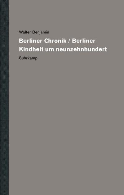 Werke und Nachlaß. Kritische Gesamtausgabe: Band 11: Berliner Chronik / Berliner Kindheit um neunzehnhundert