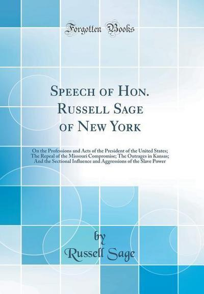 Speech of Hon. Russell Sage of New York: On the Professions and Acts of the President of the United States; The Repeal of the Missouri Compromise; The