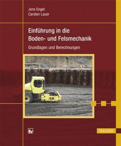 Einführung in die Boden- und Felsmechanik: Grundlagen und Berechnungen