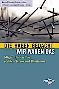 Die haben gedacht, wir waren das: MigrantInnen über rechten Terror und Rassismus (Neue Kleine Bibliothek)
