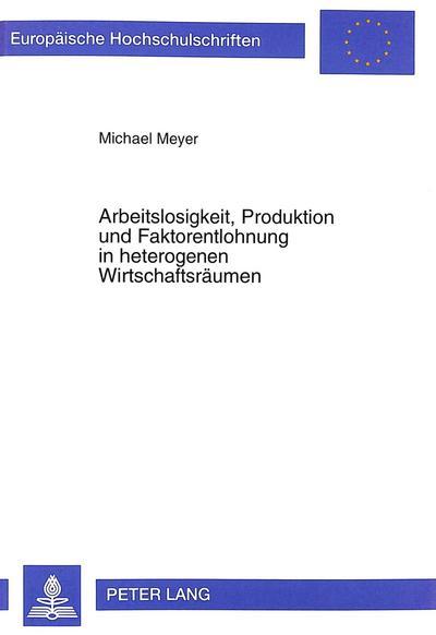 Arbeitslosigkeit, Produktion und Faktorentlohnung in heterogenen Wirtschaftsräumen