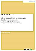 Elemente der Fehlervermeidung im Produktionsprozess eines Automobilzulieferbetriebes - Manfred Gschaider