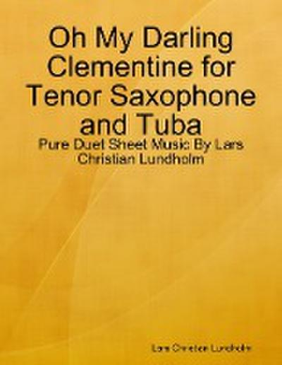 Oh My Darling Clementine for Tenor Saxophone and Tuba - Pure Duet Sheet Music By Lars Christian Lundholm