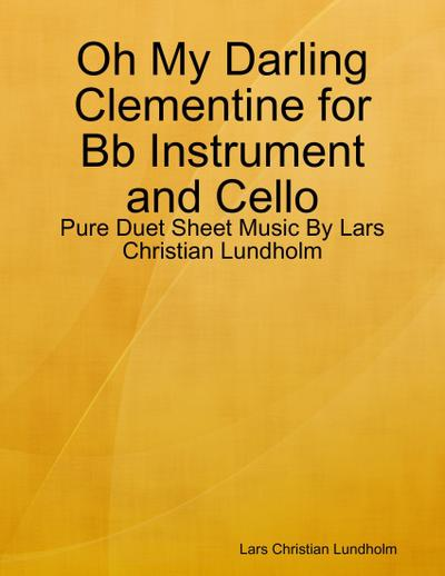 Oh My Darling Clementine for Bb Instrument and Cello - Pure Duet Sheet Music By Lars Christian Lundholm