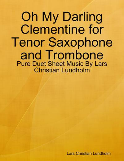 Oh My Darling Clementine for Tenor Saxophone and Trombone - Pure Duet Sheet Music By Lars Christian Lundholm
