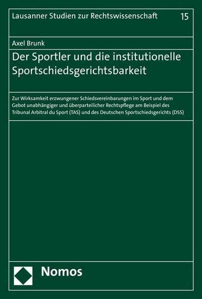 Der Sportler und die institutionelle Sportschiedsgerichtsbarkeit: Zur Wirksamkeit erzwungener Schiedsvereinbarungen im Sport und dem Gebot ... (Lausanner Studien zur Rechtswissenschaft)
