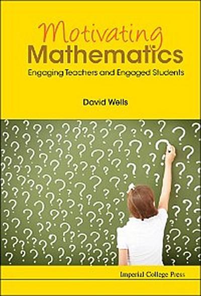 Motivating Mathematics: Engaging Teachers And Engaged Students