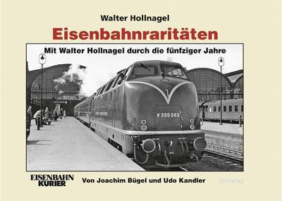 Eisenbahnraritäten, Mit Walter Hollnagel durch die fünfziger Jahre