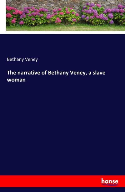 The narrative of Bethany Veney, a slave woman