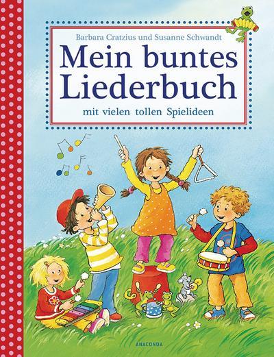 Mein buntes Liederbuch mit vielen tollen Spielideen (Kinderlieder)