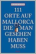 111 Orte auf Mallorca die man gesehen haben m ...