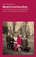 Medizinverbrechen an Bremer Kindern und Jugendlichen in der Zeit des Nationalsozialismus; Deutsch