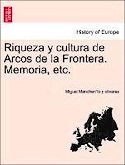 Riqueza y cultura de Arcos de la Frontera. Memoria, etc.