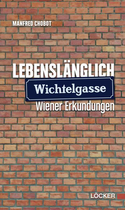 Lebenslänglich Wichtelgasse: Wiener Erkundungen