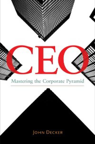 CEO: Mastering the Corporate Pyramid