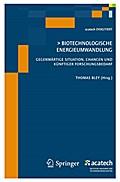 Biotechnologische Energieumwandlung: Gegenwärtige Situation, Chancen und künftiger Forschungsbedarf (acatech DISKUTIERT)