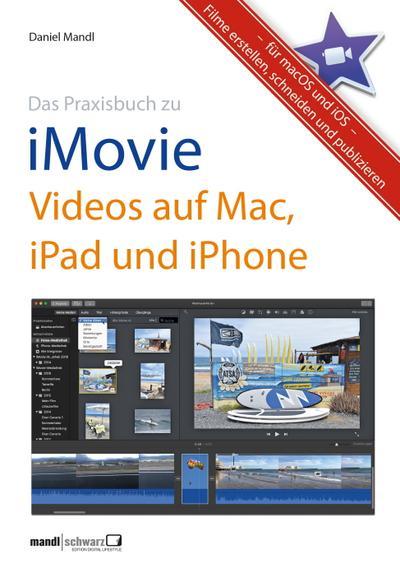 Das Praxisbuch zu iMovie - Videos auf Mac, iPad und iPhone; Filme erstellen, schneiden und publizieren - für macOS und iOS; Deutsch