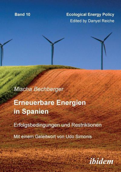 Erneuerbare Energien in Spanien: Erfolgsbedingungen und Restriktionen. Mit einem Geleitwort von Prof. Dr. Udo Simonis (Ecological Energy Policy (EEP))