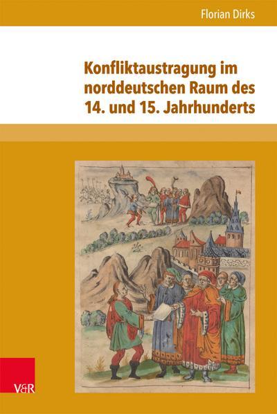 Konfliktaustragung im norddeutschen Raum des 14. und 15. Jahrhunderts