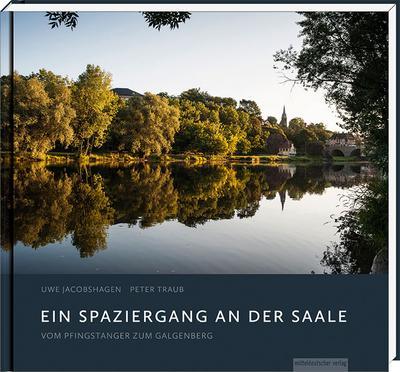 Ein Spaziergang an der Saale; Vom Pfingstanger zum Galgenberg   ; Photograph: Jacobshagen, Uwe; Deutsch; mit Farbabb. -