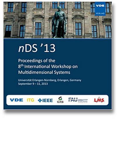 Proceedings of the 8th International Workshop on Multidimensional Systems Universität Erlangen-Nürnberg, Erlangen, Germany, September 9-11, 2013, 1 CD-ROM